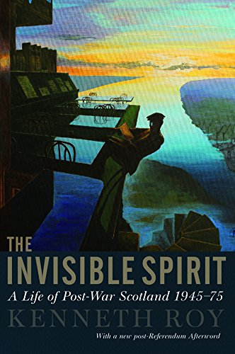 The Invisible Spirit: A Life of Post-War Scotland, 1945 - 75