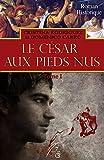 Le césar aux pieds nus: Tome 1 (French Edition)