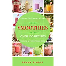 Smoothies (Over 100 Recipes) Cooking at Home Made Easy!  (One Dollar Cookbook Club 3) (English Edition)