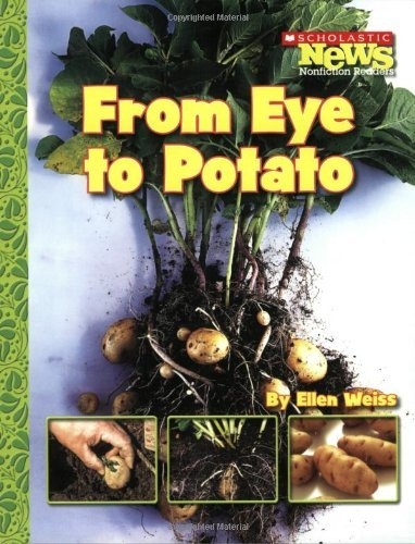 From Eye to Potato (Scholastic News Nonfiction Readers: How Things Grow (Paperback)) by Assistant Professor School of Architecture Ellen Weiss (2007-09-01)