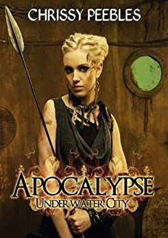 Apocalypse: Underwater City (A Dystopian Novella) PART 1 (The Hope Saga) by [Peebles, Chrissy]