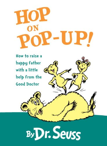 Hop on Pop-Up!: How to Raise a Happy Father With a Little Help from the Good Doctor