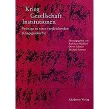 Krieg - Gesellschaft - Institutionen: Beiträge zu einer vergleichenden Kriegsgeschichte