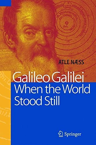 Galileo Galilei: When the World Stood Still by Atle Naess (2004-11-29)