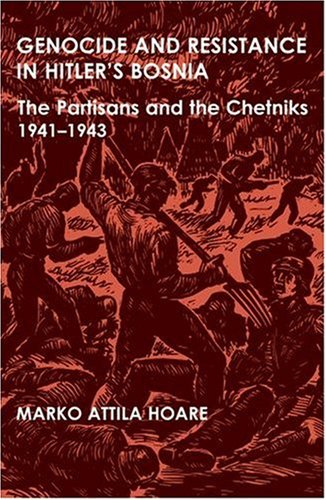 genocide-and-resistance-in-hitlers-bosnia-the-partisans-and-the-chetniks-1941-1943-british-academy-p