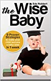 THE WISE BABY: 9 Proven Strategies to Make Your Child Become a Baby Wise in Just 1 Week