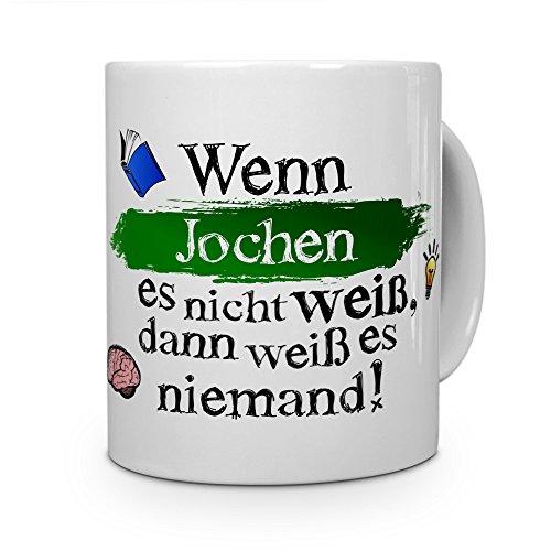 printplanet Tasse mit Namen Jochen - Layout: Wenn Jochen es Nicht Weiß, Dann Weiß es Niemand - Namenstasse, Kaffeebecher, Mug, Becher, Kaffee-Tasse - Farbe Weiß - 9.5 Jochen