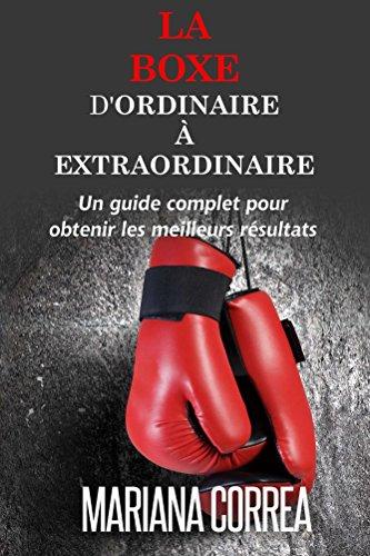 Couverture du livre La Boxe : D'ordinaire A Extraordinaire: Un guide complet pour obtenir les meilleurs résultats