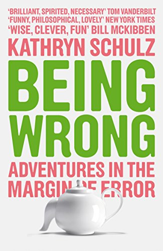 Being Wrong: Adventures in the Margin of Error: The Meaning of Error in an Age of Certainty por Kathryn Schulz