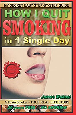 How I Quit Smoking In 1 Single Day: A chain smoker's true real life story (Stop Smoking) by Independently published