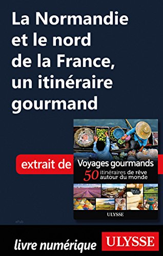 Descargar Libro La Normandie et le nord de la France - Un itinéraire gourmand de Collectif