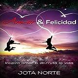 Amor y Felicidad [Love and Happiness]: Inspira Amor y Disfruta la Vida