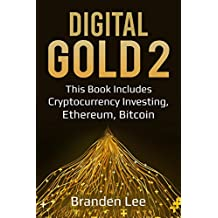 Digital Gold 2: This Book Includes- Cryptocurrency Investing, Ethereum, Bitcoin  (Digtial Gold) (English Edition)