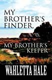 My Brother's Finder, My Brother's Keeper: (Paperback Edition) by Wahletta Hale (2015-11-30)