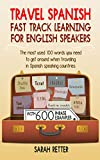 TRAVEL SPANISH: FAST TRACK LEARNING FOR ENGLISH SPEAKERS: The most used 100 words you need to get around when traveling in Spanish speaking countries. ... TRACK LEARNING FOR ENGLISH SPEAKERS  nº 10)