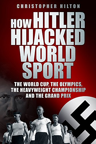 how-hitler-hijacked-world-sport-the-world-cup-the-olympics-the-heavyweight-championship-and-the-gran