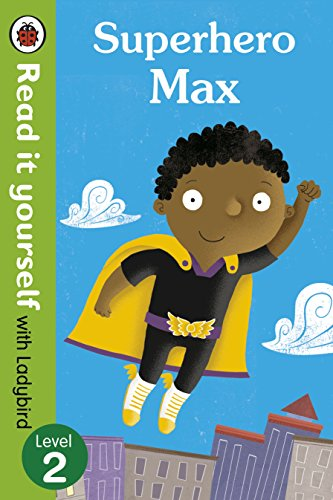 Superhero Max- Read it yourself with Ladybird: Level 2 (Read It Yourself Level 2)