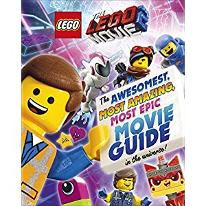 The LEGO® MOVIE 2™: The Awesomest, Most Amazing, Most Epic Movie Guide in the Universe!  LEGO