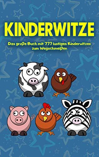 Kinderwitze: Das große Buch mit 777 lustigen Kinderwitzen zum Wegschmeißen