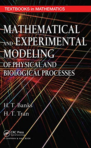 Mathematical and Experimental Modeling of Physical and Biological Processes (Textbooks in Mathematics) (English Edition) - Ht Luft