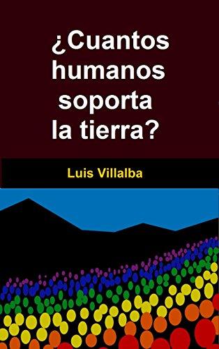 ¿Cuantos humanos soporta la tierra? por Luis Villalba