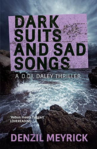 Dark Suits and Sad Songs (DCI Daley) by Denzil Meyrick
