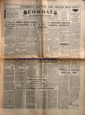 COMBAT [No 6363] du 07/12/1964 - LE SECTEUR PRIVE SERA PARTIELLEMENT ATTEINT PAR LA GREVE DE VENDREDI LE FIL JOHNSON REFUSE D'AVANCE D'ABANDONNER LA M L F LA FRANCE AURAIT PROCEDE A UN NOUVEL ESSAI ATOMIQUE LE COMBAT POUR LA DISTRIBUTION LE PRESTIGE D'UNE GRANDE MARQUE NE SAURAIT ETRE LIE AUX PRIX ELEVE DE SES PRODUITS PAR J P ADINE NOUVEAUX PROBLEMES NOUVEAUX COMBATS PAR EMILE ROCHE POUR RAISONS DE SANTE M SEGNI A DEMISSIONNE LE MARATHON AGRICOLE COMMENCE AUJOURD'HUI PAR J P C DIPLOMATIE DIREC par Collectif