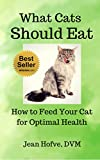 What Cats Should Eat: How to Feed Your Cat for Optimal Health (English Edition)