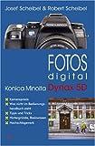 Fotos digital - Konica Minolta Dynax 5D: Kamerapraxis, Tipps und Tricks, Hintergründe, Basiswissen, Nachschlagewerk