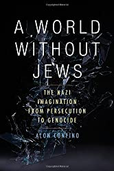 A World without Jews - Nazi Germany, Representations of the Past, and the Holocaust, 1933-1945