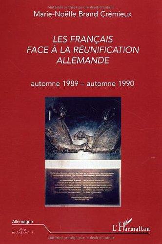 Les Français face à la réunification allemande : Automne 1989 - Automne 1990 par Marie-Nöelle Brand Crémieux