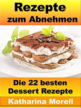 rezepte zum abnehmen die 22 besten dessert rezepte mit nachspeisen fett verbrennen und in 1. Black Bedroom Furniture Sets. Home Design Ideas