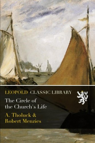 The Circle of the Church's Life por A. Tholuck