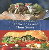 Sandwiches and Then Some (Yvans Workshop) by Yvan Cadiou (2009-04-20)