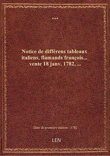 Notice de différens tableaux italiens, flamands françois... vente 18 janv. 1782,...