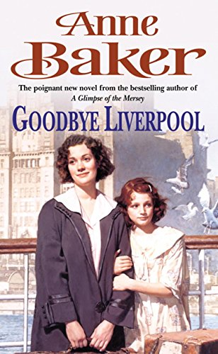 Goodbye Liverpool: New beginnings are threatened by the past in this gripping family saga (English Edition) por Anne Baker