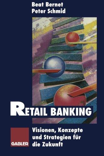 Retail Banking: Visionen, Konzepte und Strategien für die Zukunft (German Edition)