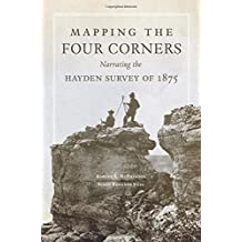 Mapping the Four Corners: Narrating the Hayden Survey of 1875 (American Exploration and Travel)