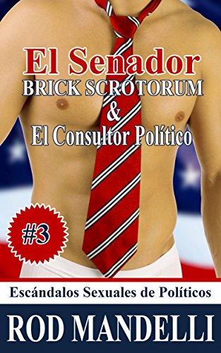 El Senador Brick Scrotorum & El Consultor Político por Rod Mandelli