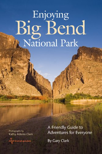 Enjoying Big Bend National Park: A Friendly Guide to Adventures for Everyone (W L MOODY, JR, NATURAL HISTORY SERIES, Band 41)