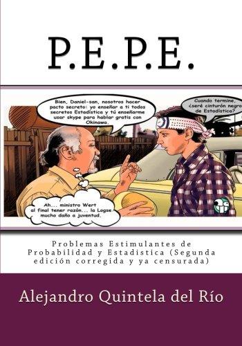 P.E.P.E.: Problemas Estimulantes de Probabilidad y Estadistica por Alejandro Quintela del Rio