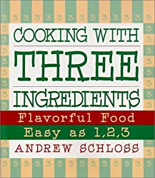 Cooking with Three Ingredients: Flavorful Food, Easy as 1, 2, 3 by Andrew Schloss (2003-01-21)