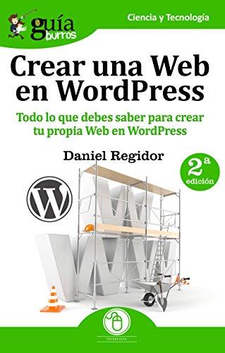 GuíaBurros Crear una Web en WordPress: Todo lo que debes saber para crear tu própia Web en WordPress por Daniel Regidor