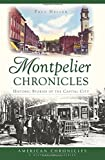 Montpelier Chronicles:: Historic Stories of the Capital City (American Chronicles) by Paul Heller (Re (2015-09-14)