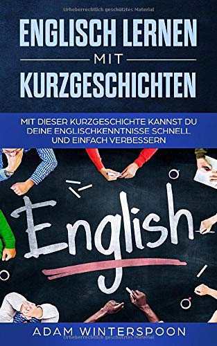 Englisch lernen mit Kurzgeschichten: Mit dieser Kurzgeschichte kannst du deine Englischkenntnisse schnell und einfach verbessern