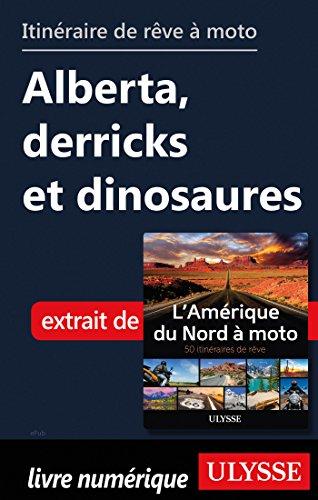 Descargar Libro Itinéraire de rêve à moto - Alberta, derricks et dinosaures de Collectif
