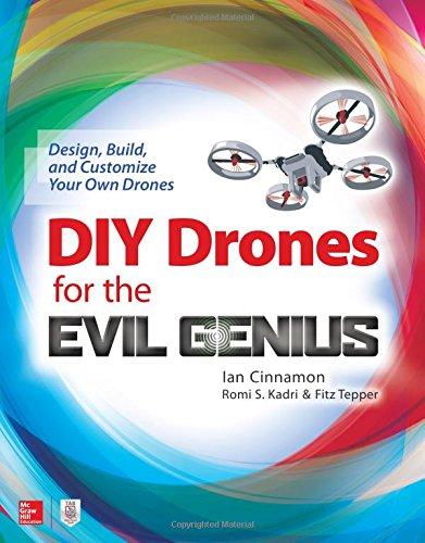 DIY Drones for the Evil Genius: Design, Build, and Customize Your Own Drones por Ian Cinnamon
