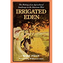 Irrigated Eden: The Making of an Agricultural Landscape in the American West