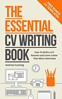 The Essential CV Writing Book: Write a CV Resume and Cover Letter That Wins Interviews by [Cunning, Andrew]