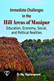 Immediate Challenges in the Hill Areas of Manipur: Education, Economy, Social, and Political Realities